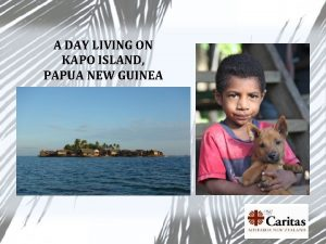 A DAY LIVING ON KAPO ISLAND PAPUA NEW