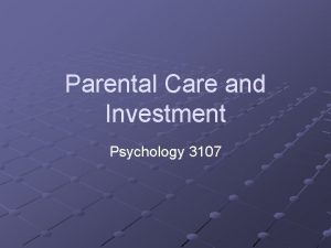 Parental Care and Investment Psychology 3107 Introduction In