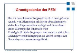 Grundgedanke der FEM Das zu berechnende Tragwerk wird