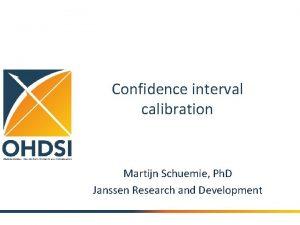 Confidence interval calibration Martijn Schuemie Ph D Janssen