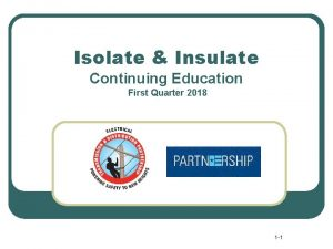 Isolate Insulate Continuing Education First Quarter 2018 1
