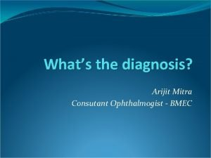 Whats the diagnosis Arijit Mitra Consutant Ophthalmogist BMEC
