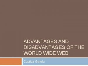 ADVANTAGES AND DISADVANTAGES OF THE WORLD WIDE WEB