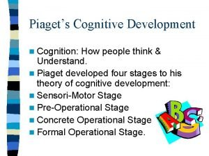 Piagets Cognitive Development n Cognition How people think