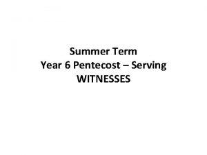 Summer Term Year 6 Pentecost Serving WITNESSES Scripture