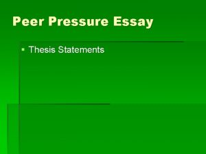 Peer Pressure Essay Thesis Statements Thesis Statements A