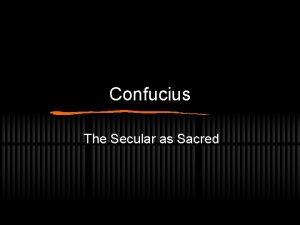 Confucius The Secular as Sacred Confucius the man