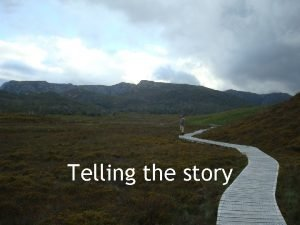 Telling the story Telling the story Communication Why