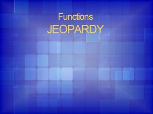 Functions JEOPARDY Evaluating Composite Functions Domain and Range