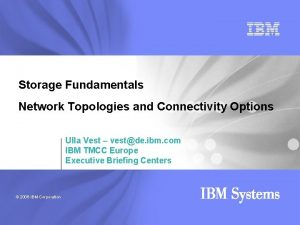 Storage Fundamentals Network Topologies and Connectivity Options Ulla