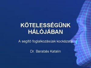 KTELESSGNK HLJBAN A segt foglalkozsak kockzata Dr Barabs
