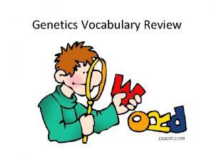 Genetics Vocabulary Review genetics the study of heredity
