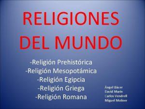RELIGIONES DEL MUNDO Religin Prehistrica Religin Mesopotmica Religin
