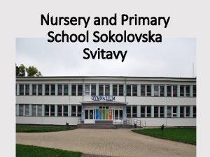 Nursery and Primary School Sokolovska Svitavy Our school