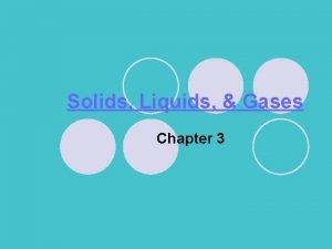 Solids Liquids Gases Chapter 3 Solids Liquids Gases