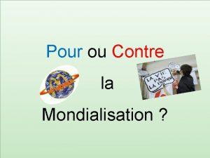 Pour ou Contre la Mondialisation Introduction La mondialisation