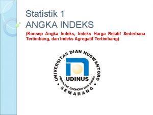 Statistik 1 ANGKA INDEKS Konsep Angka Indeks Indeks