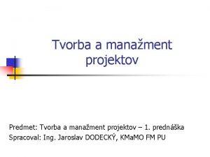 Tvorba a manament projektov Predmet Tvorba a manament