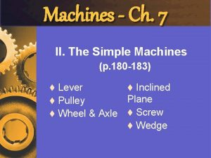 Machines Ch 7 II The Simple Machines p