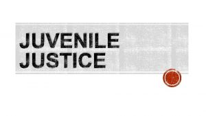 JUVENILE JUSTICE If a teen commits a crime