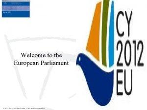 Welcome to the European Parliament 2012 European Parliament