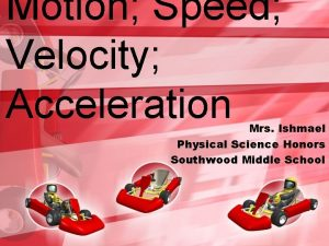 Motion Speed Velocity Acceleration Mrs Ishmael Physical Science