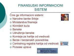 FINANSIJSKI INFORMACIONI SISTEM ine ga informacioni sistemi Narodne