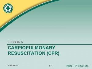 LESSON 5 CARPIOPULMONARY RESUSCITATION CPR 2011 National Safety