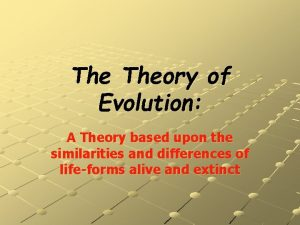 The Theory of Evolution A Theory based upon