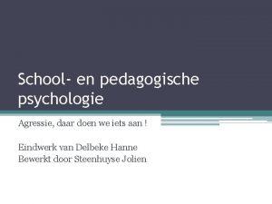 School en pedagogische psychologie Agressie daar doen we