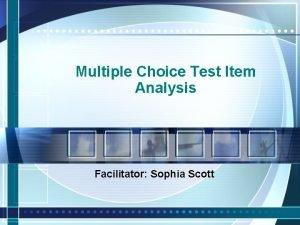 Multiple Choice Test Item Analysis Facilitator Sophia Scott