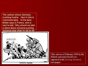 The cartoon shows Germany crushing Austria Next in
