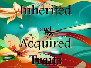 Inherited and Acquired Traits How are Offspring Like