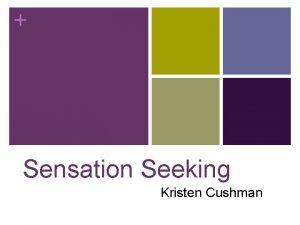 Sensation Seeking Kristen Cushman Overview n Sensation seeking