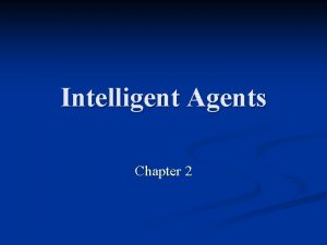 Intelligent Agents Chapter 2 Outline Agents and environments