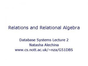 Relations and Relational Algebra Database Systems Lecture 2