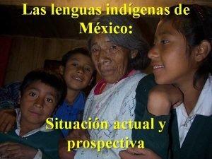 Las lenguas indgenas de Mxico Situacin actual y