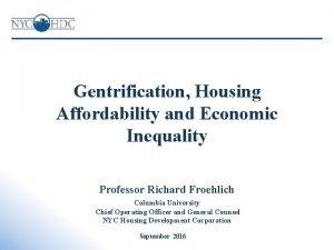 Gentrification Housing Affordability and Economic Inequality Professor Richard