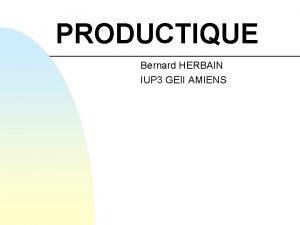 PRODUCTIQUE Bernard HERBAIN IUP 3 GEII AMIENS Gestion