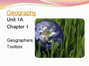 Geography Unit 1 A Chapter 1 Geographers Toolbox