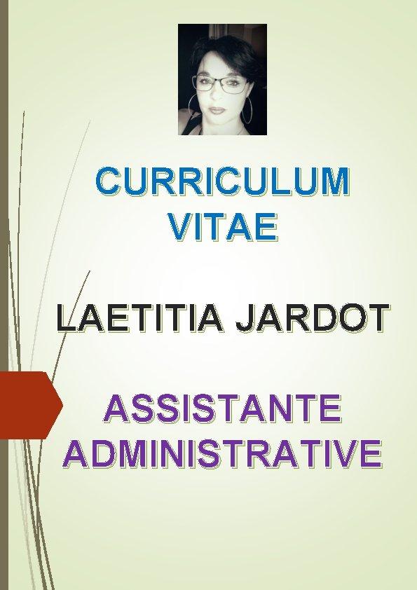 CURRICULUM VITAE LAETITIA JARDOT ASSISTANTE ADMINISTRATIVE ASSISTANTE ADMINISTRATIVE