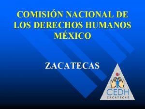 COMISIN NACIONAL DE LOS DERECHOS HUMANOS MXICO ZACATECAS