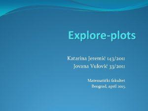 Exploreplots Katarina Jeremi 1432011 Jovana Vulovi 332011 Matematiki