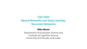 CSCI 5922 Neural Networks and Deep Learning Recurrent