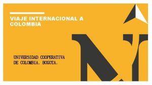 VIAJE INTERNACIONAL A COLOMBIA UNIVERSIDAD COOPERATIVA DE COLOMBIA
