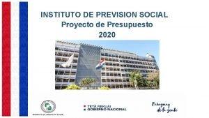 INSTITUTO DE PREVISION SOCIAL Proyecto de Presupuesto 2020