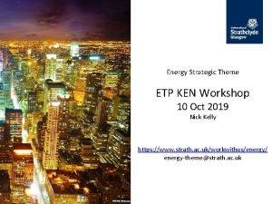 Energy Strategic Theme ETP KEN Workshop 10 Oct