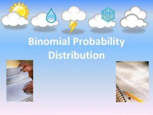 Binomial Probability Distribution Binomial Probability In a binomial