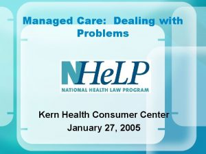 Managed Care Dealing with Problems Kern Health Consumer
