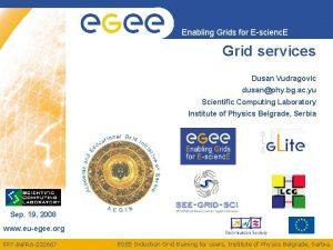 Enabling Grids for Escienc E Grid services Dusan